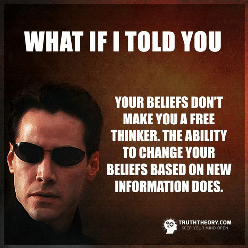 what-if-i-told-you-your-beliefs-dont-make-you-6407986