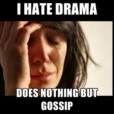 i-hate-drama-does-nothing-but-gossip