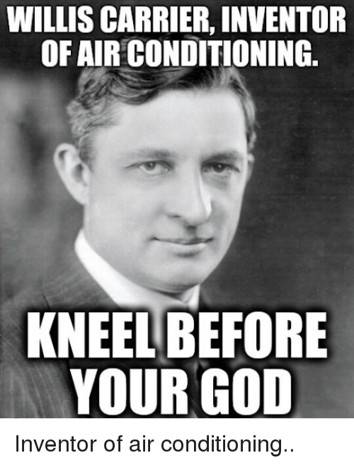 willis-carrier-inventor-ofairconditioning-kneel-before-your-god-inventor-of-2803285