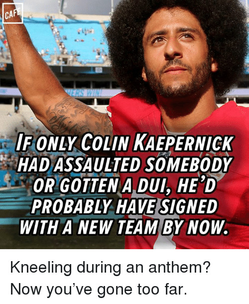 awesome-kaepernick-memes-if-only-colin-kaepernick-had-assaulted-somebody-or-gotten-a-dui-he-d